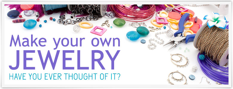 Make your own jewelry, have you ever thought of it?