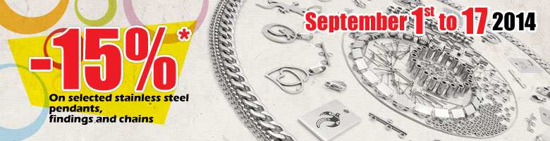 From September 1st to 17, get 15% off, on selected stainless steel pendants, findings and chains.