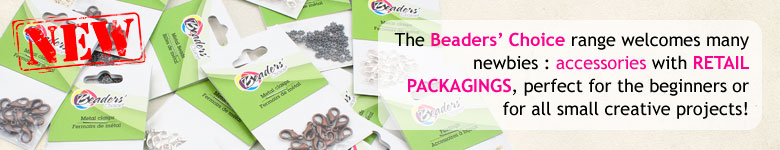 The Beaders' Choice range welcomes many newbies : accessories with retail packagings, perfect for the beginners or for all small creative projects!
